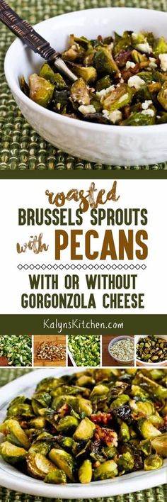 Roasted Brussels Sprouts with Pecans with or without Gorgonzola Cheese; these tasty brussels sprouts are perfect for holiday side dish, or just make them for a special dinner any time in the fall or winter. And these roasted brussels sprouts are low-carb, low-glycemic, gluten-free, meatless, and South Beach Diet friendly. [found on KalynsKitchen.com]
