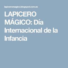 LAPICERO MÁGICO: Día Internacional de la Infancia