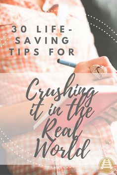 30 Life-Saving Tips for Crushing it in the Real World. Post Grad Life. After College. College Graduates. Millennials. Twenties.