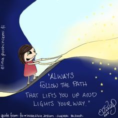 "The Golden Rule ""Always follow the path that lifts you up and lights your way"""