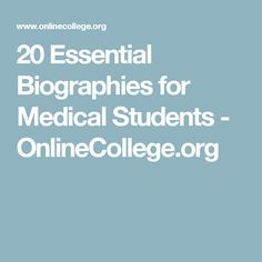 20 Essential Biographies for Medical Students - OnlineCollege.org