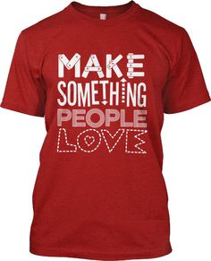 Make Something People Love!