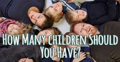 Having children changes your life in wonderful ways you can never predict, but you do have some control over how many you'll have. So take our quiz and find out: How many children should you have? .... I got 8