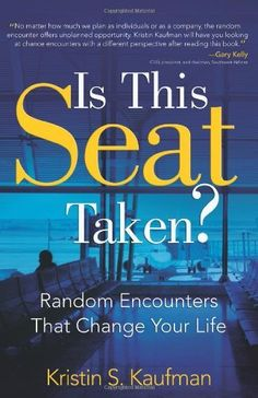Is This Seat Taken?: Random Encounters That Change Your Life by Kristin S. Kaufman, Amazing Book - It is a MUST Read!  http://www.amazon.com/dp/1612540201/ref=cm_sw_r_pi_dp_kkiNpb0D1JY13