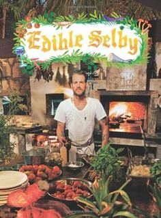 Edible Selby by Todd Selby, A great mix of interesting foodies, their homes and restaurants where the magic happens.