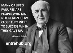 We often fail before we succeed - we should never stop trying. Great advice from Thomas Edison! #getamongstit https://www.facebook.com/pages/Entrehub/620889881318187