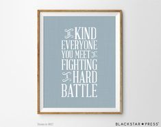 Inspirational Art, Be Kind Quote, Inspirational Print, Typographic Art, Typographic Print, Kitchen Decor Be kind everyone you meet is fighting a