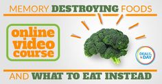 Do you want to eliminate foods and substances that destroy brain cells? Want to be a part of the food preparation and eating process at a higher level? Want to eat foods that support the brain and body, improving memory and health? Now is your chance. Our Deal of the Day is an Online Video Course which focuses on adding a brain health oriented diet to maximize memory health with each and every meal you eat. Sign up today!