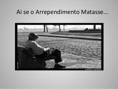 http://pt.slideshare.net/IrinaPimenta/ai-se-o-arrependimento-matasse
