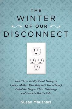 The Winter of Our Disconnect: How Three Totally Wired Teenagers (and a Mother Who Slept with Her iPhone) Pulled the Plug on Their Technology and Lived to Tell the Tale Book Finder, Summer Reading Lists, Parent Resources, Great Books, Big Books, Self Help, To Tell, Books Online, Book Worms