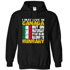 I May Live in Canada But On Matchday My Heart and Soul Belong To Hungary T-Shirts, Hoodies. Get It Now ==►…