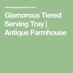 Glamorous Tiered Serving Tray | Antique Farmhouse