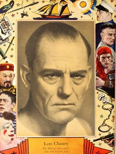 Lon Chaney,Sr. Man of 1,000 faces, and 100 million fans.