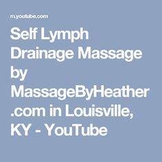 Self Lymph Drainage Massage by MassageByHeather.com in Louisville, KY - YouTube