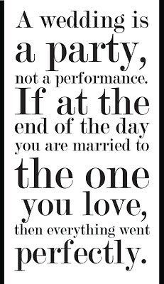 A wedding is a party, not a performance. If at the end of the day, you are married to the one you love, then everything went perfectly....    Or did it? The # one thing I hear from my already married friends and friends-of-friends is that they wish they had had a wedding planner!