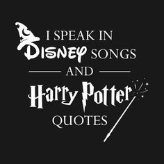 Check out this awesome 'I+Speak+In+Disney+Songs+and+Harry+Potter+Quotes' design . Check out this awesome 'I+Speak+In+Disney+Songs+and+Harry+Potter+Quotes' design on song Check out this awesome 'I+Speak+In+Disney+Songs+and+Harry+Potter+Quotes' design Harry Potter Disney, Arte Do Harry Potter, Harry Potter Room, Harry Potter Jokes, Harry Potter Pictures, Harry Potter Fandom, Harry Potter World, Harry Potter Sayings, Hp Quotes