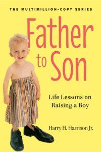 Father to Son, Revised Edition: Life Lessons on Raising a Boy: Melissa Harrison, Harry H. Harrison Jr.: 9780761174882: Amazon.com: Books