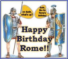 Happy2,766th birthday Rome!Though Rome may be the Eternal City, she never misses a birthday celebration. According to legend – and the calculations of Lucius Taruntius Firmanus, a Roman astrologer and mathematician who lived in the 1st century B.C. – Romulus founded the city on April 21, 753 B.C. Romans mark their city's birth, known as the Natale di Roma, with raucous popular festivals involving large quantities of eating, drinking, joke playing and other forms of merrymaking.