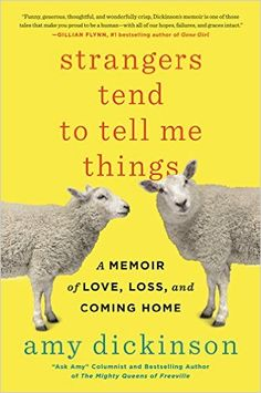 Strangers Tend to Tell Me Things: A Memoir of Love, Loss, and Coming Home: Amy Dickinson: 9780316352642: Amazon.com: Books