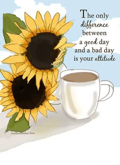 and my cup of coffee in the morning insures that it's going to  be a wonderful day!
