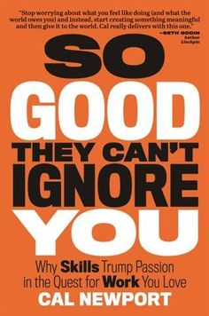 So Good They Can't Ignore You: Why Skills Trump Passion in the Quest for Work You Love eBook: Cal Newport Steve Martin, Steve Jobs, Good Books, Books To Read, My Books, Amazing Books, Reading Lists, Book Lists, Books Everyone Should Read