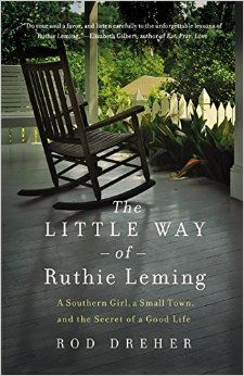 The little way of Ruthie Leming : a southern girl, a small town, and the secret of a good life @ 070.92 D812 2013