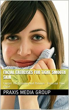 Facial Exercises For Tight Smooth Skin: Forget The Creams And Potions - Exercise Your Face! - http://www.kindle-free-books.com/facial-exercises-for-tight-smooth-skin-forget-the-creams-and-potions-exercise-your-face