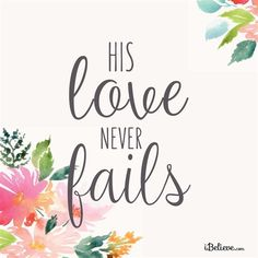His Love Never Fails -http://iBelieve.com #inspirations #faithquotes