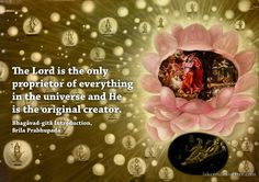 """Bhagavad Gita: """"The Lord is the only Proprietor of Everything in the Universe and He is the Original Creator."""""""