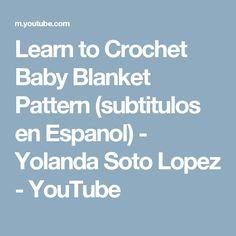 Learn to Crochet Baby Blanket Pattern (subtitulos en Espanol) - Yolanda Soto Lopez - YouTube