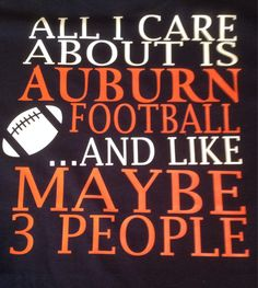 All I care about Auburn University Football and maybe 3 People T-shirt in Navy. by pigsandpupsvinyl on Etsy