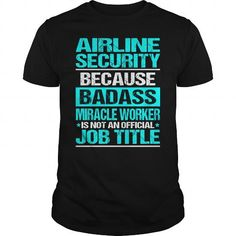 AIRLINE SECURITY Because Badass Miracle Worker Isn't An Official Job Title T-Shirts, Hoodies, Sweatshirts, Tee Shirts (22.99$ ==► Shopping Now!)