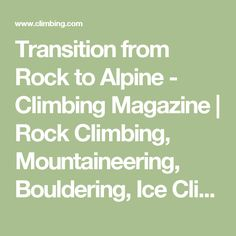 Transition from Rock to Alpine - Climbing Magazine | Rock Climbing, Mountaineering, Bouldering, Ice Climbing