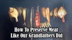 If you don't have access to a fridge anymore, what will you do? How will you preserve meat for later use? People have been using other methods to preserve