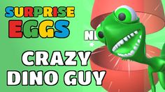 Surprise Eggs Gameplay Crazy Dino Guy!