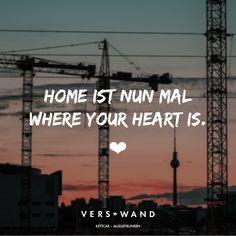Visual Statements®️️ Home ist nun mal where your heart is. Sprüche / Zitate / Quotes / Verswand / Musik / Band / Artist / tiefgründig / nachdenken / Leben / Attitude / Motivation