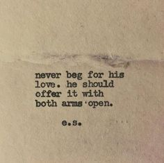 """""""Never beg for his love. He should offer it with both arms open."""""""