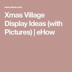 Xmas Village Display Ideas (with Pictures) | eHow