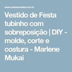 Vestido de Festa tubinho com sobreposição | DIY - molde, corte e costura - Marlene Mukai