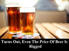 Turns Out, Even The Price Of Beer Is Rigged INFOWARS.COM  BECAUSE THERE'S A WAR ON FOR YOUR MIND