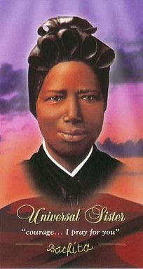 Saint Josephine Bakhita- Sudanese young woman was kidnapped and became a slave- tortured horribly by many owners- a good owner took her to Italy where she was taught by Canossian Sisters- She converted and became a sister in their order- Saint Josephine had total trust in God and consoled her sisters and townspeople during the WWII bombing of northern Italy-