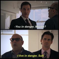 Mozzie's dangerous and mysterious life! White Collar Quotes.