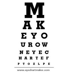 Personalize your own (free) EYE CHART @ www.eyechartmaker.com