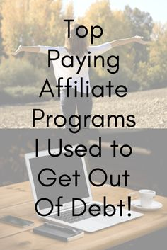 top paying affiliate programs I used to get out of debt, blogging, make money online, affiliate program, pay off debt