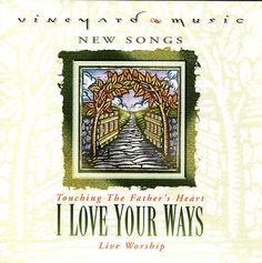 Vineyard - I Love Your Ways - Touching The Father s Heart 1998