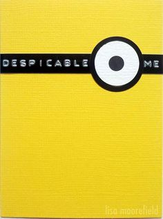 I could use electrical tape a d a white marker to write Despicable Me, and a googly eye or two