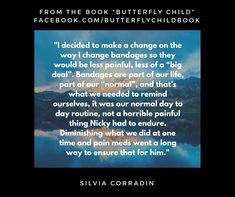 """I decided to make a change on the way I change bandages so they would be less painful, less of a """"big deal""""... ~Silvia Corradin from the Book """"Butterfly Child"""" facebook.com/butterflychildbook"""