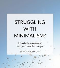 After years of struggling with minimalism, how did I finally make real, sustainable changes in my life? Read to find out.