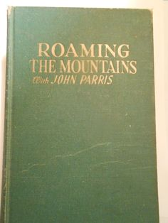 """""""Roaming the Mountains with John Parris"""". 1955. My favorite of my old books because it was based on John Parris's column in my local paper where he reported Appalachian history and folklore of my area of North Carolina."""