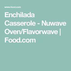 Enchilada Casserole - Nuwave Oven/Flavorwave   Food.com